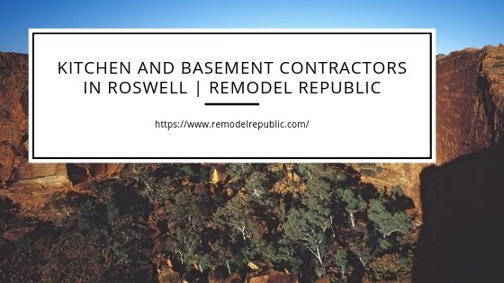 https://www.remodelrepublic.com/wp-content/uploads/2019/06/Kitchen-and-Basement-Contractors-in-Roswell-_-Remodel-Republic.jpg